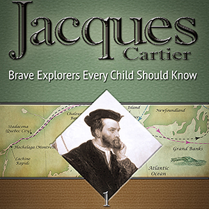 Jacques Cartier Brave Explorers Every Child Should Know by Karla Akins